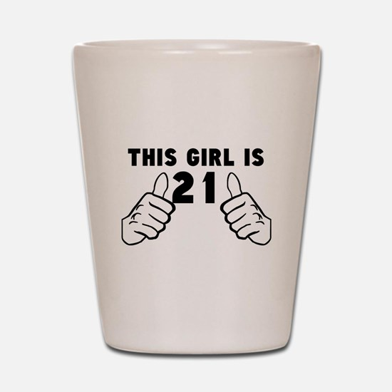 This Girl Is 21 Shot Glass