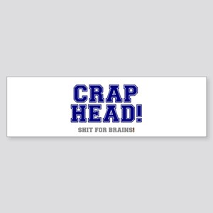 CRAP HEAD - SHIT FOR BRAINS! Bumper Sticker
