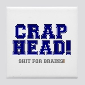 CRAP HEAD - SHIT FOR BRAINS! Tile Coaster