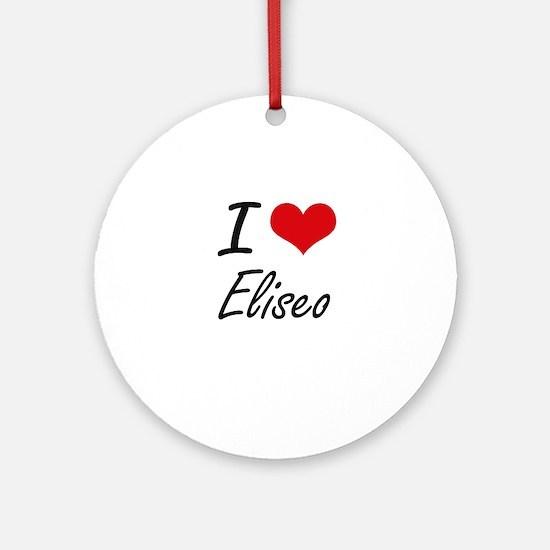 I Love Eliseo Round Ornament