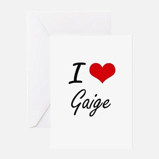 I Love Gaige Greeting Cards