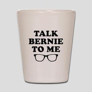 Talk Bernie To Me Shot Glass