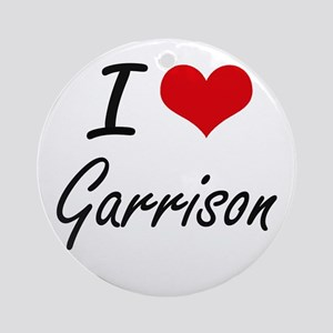 I Love Garrison Round Ornament