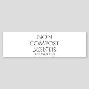 NON COMPOST MENTIS - ROMAN - SHIT F Bumper Sticker