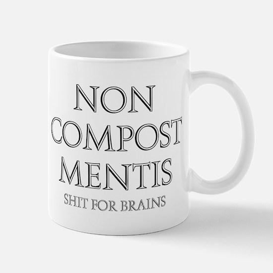 NON COMPOST MENTIS - ROMAN - SHIT FOR BRAINS! Mugs