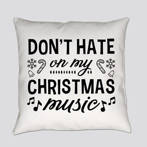 Don't Hate On My Christmas Mus Everyday Pillow