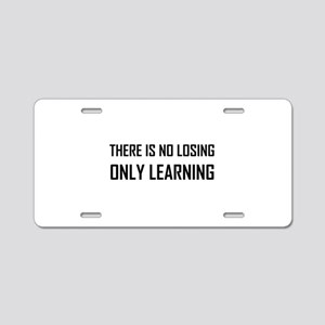 No Losing Only Learning Motto Aluminum License Pla