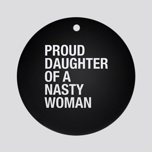 Proud Daughter Of A Nasty Woman Round Ornament