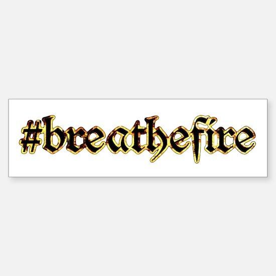 #breathefire (bumper) Bumper Bumper Bumper Sticker
