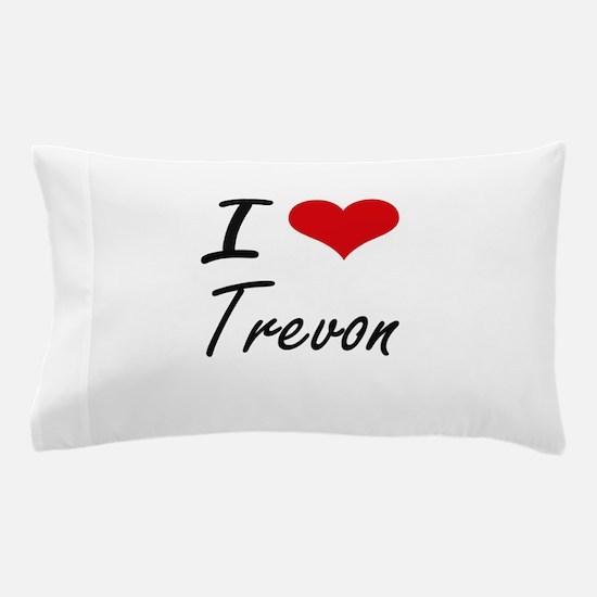 I Love Trevon Pillow Case