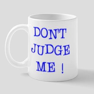 DONT JUDGE ME Mug
