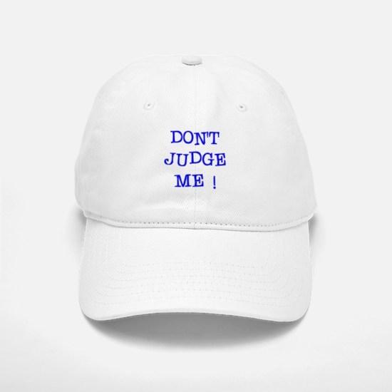 DONT JUDGE ME Baseball Baseball Cap
