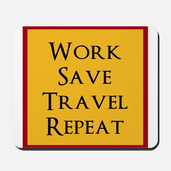 Work Save Travel Repeat Mousepad