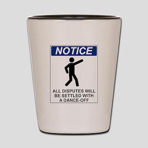Notice Dance Off Shot Glass