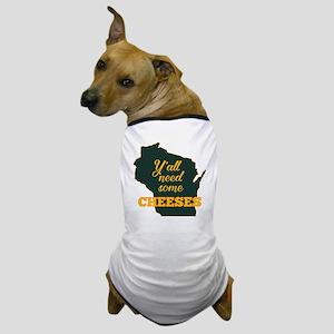 Need Cheeses Dog T-Shirt
