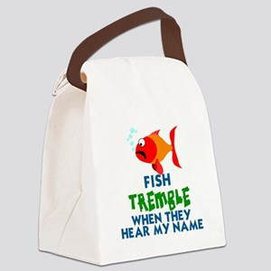 FISH TREMBLE WHEN THEY HEAR MY NA Canvas Lunch Bag