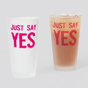 Just Say Yes Drinking Glass