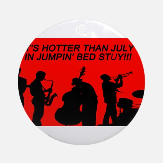 IT' S HOTTER THAN JULY IN JUMPIN' B Round Ornament