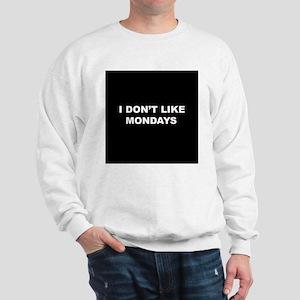 I Don't Like Mondays Sweatshirt
