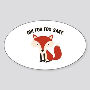 Oh! For Fox Sake Sticker (Oval)