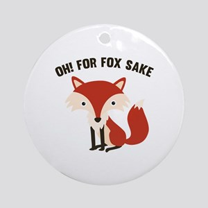 Oh! For Fox Sake Ornament (Round)
