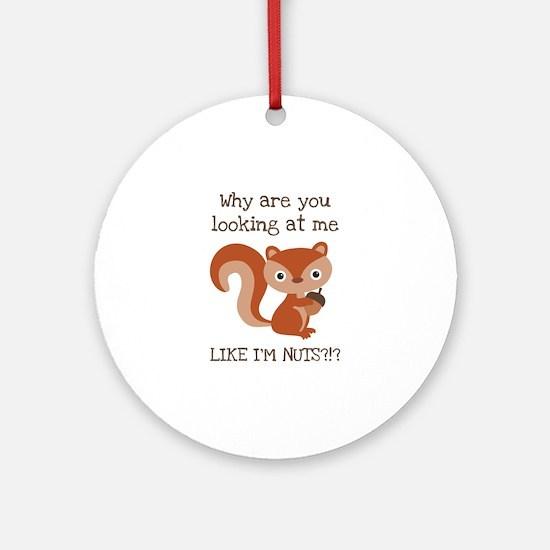 Like I'm Nuts?!? Ornament (Round)