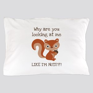Like I'm Nuts?!? Pillow Case