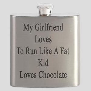 My Girlfriend Loves To Run Like A Fat Kid Lo Flask