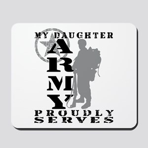 Daughter Proudly Serves 2 - ARMY  Mousepad