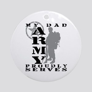 Dad Proudly Serves 2 - ARMY Ornament (Round)