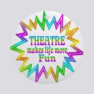 Theatre Makes Life More Fun Round Ornament