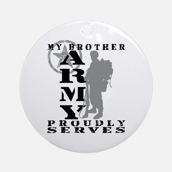 Brother Proudly Serves 2 - ARMY Ornament (Round)