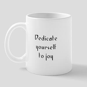 Dedicate yourself to joy Mug