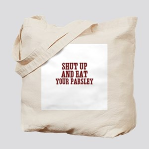 shut up and eat your parsley Tote Bag