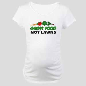Grow Food Not Lawns Maternity T-Shirt
