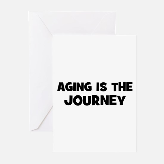 Aging IS the journey Greeting Cards (Pk of 10)