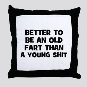 Better to be an old fart than Throw Pillow