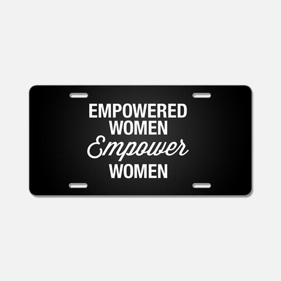 Empowered Women Empower Wom Aluminum License Plate