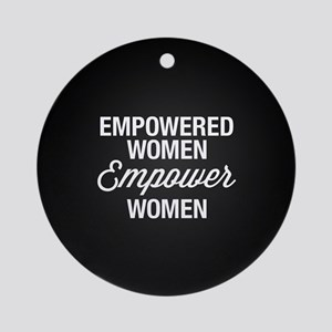 Empowered Women Empower Women Round Ornament