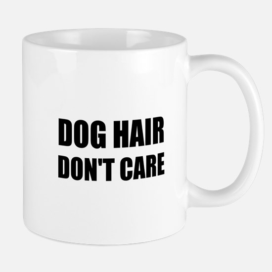 Dog Hair Don't Care Mugs