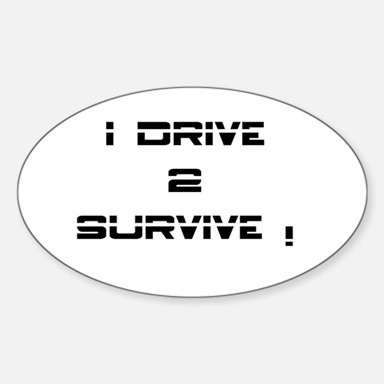 I Drive 2 Survive Decal