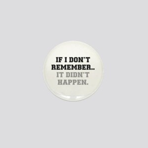 IF I DONT REMEMBER, IT DIDN'T HAPPEN! Mini Button