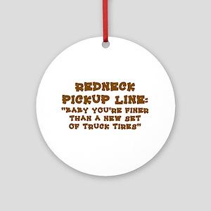 REDNECK PICKUP LINE:  Round Ornament