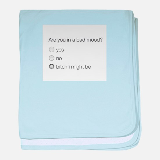 Are you in a bad mood ? baby blanket