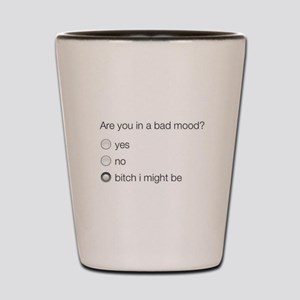 Are you in a bad mood ? Shot Glass