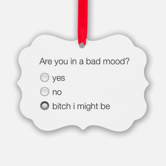 Are you in a bad mood ? Ornament