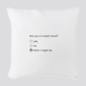 Are you in a bad mood ? Woven Throw Pillow