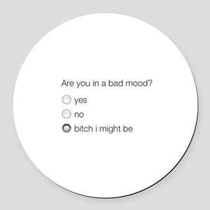 Are you in a bad mood ? Round Car Magnet
