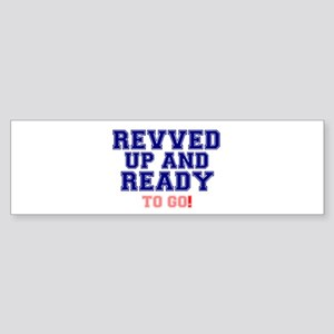 REVVED UP AND READY TO GO! Bumper Sticker