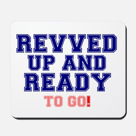 REVVED UP AND READY TO GO! Mousepad